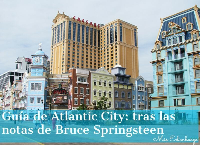 Una Miniguía de Atlantic City, tras las notas de Springsteen Mas Edimburgo (40)